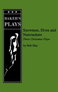Snowmen, Elves, and Nutcrackers: Three Christmas Plays