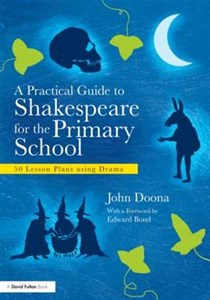A Practical Guide to Shakespeare for the Primary School: 50 Lesson Plans Using Drama