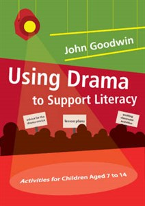Using Drama to Support Literacy: Activities for Children Aged 7 to 14