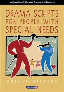 Drama Scripts for People with Special Needs : Inclusive Drama for PMLD, Autistic Spectrum and Special Needs Groups