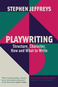 Playwriting : Structure, Character, How and What to Write