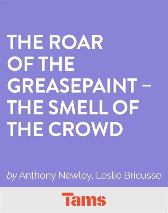 The Roar of the Greasepaint --- The Smell of the Crowd