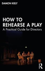 How to Rehearse a Play : A Practical Guide for Directors