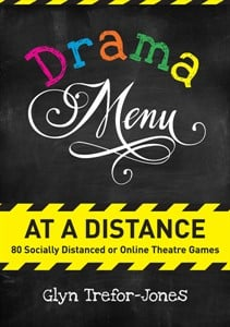 Drama Menu at a Distance : 80 Socially Distanced or Online Theatre Games