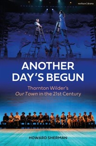 Another Day's Begun : Thornton Wilder's Our Town in the 21st Century