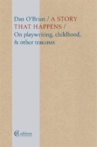 A Story that Happens : On playwriting, childhood, & other traumas