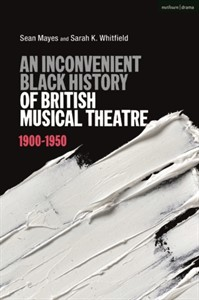 An Inconvenient Black History of British Musical Theatre : 1900 - 1950