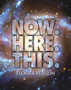Now. Here. This. (Flexible Version)